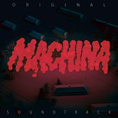 Machina (Original Motion Picture Soundtrack) by Simon Says