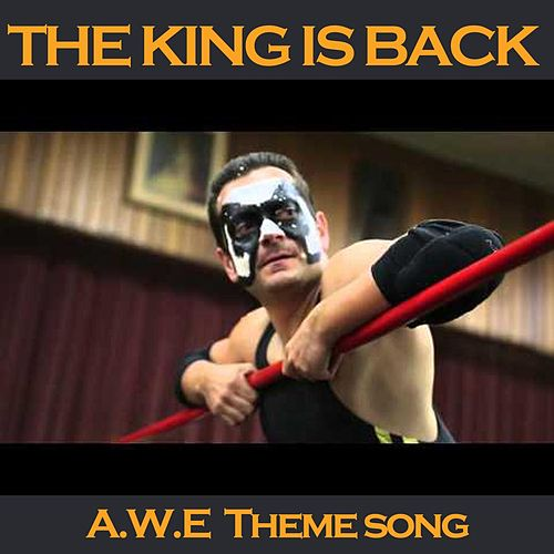 The King Is Back (A.W.E. Theme Song) by Stormcellar