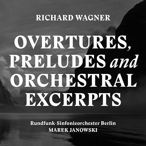 Wagner: Overtures, Preludes & Orchestral Excerpts by Rundfunk-Sinfonieorchester Berlin