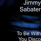 Play & Download To Be With You Disco by Jimmy Sabater | Napster