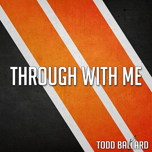 Play & Download Through With Me by Todd Ballard | Napster