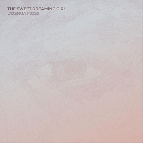 Play & Download The Sweet Dreaming Girl - EP by Joshua Moss | Napster
