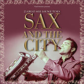 Play & Download Sax and the City by Various Artists | Napster