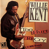 Play & Download Too Hurt To Cry by Willie Kent | Napster
