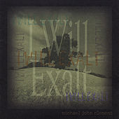 Play & Download I Will Exalt by Michael John Clement | Napster