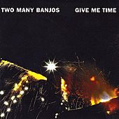 Play & Download Give Me Time by Two Many Banjos | Napster