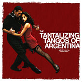 Play & Download The Tantalizing Tangos Of Argentina (Digitally Remastered) by Argentine Tango Orchestra | Napster