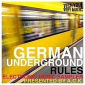 Play & Download German Underground Rules (Presented By A.C.K.) (Electronic Music Sampler) by Various Artists | Napster