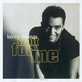 Play & Download Wait for Me by Kenny Thomas | Napster