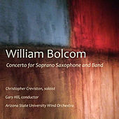 Play & Download William Bolcom: Concerto for Soprano Saxophone and Band by Christopher Creviston | Napster