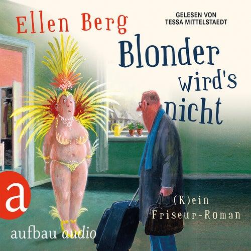 Blonder wird's nicht - (K)ein Friseur-Roman (Gekürzte Hörbuchfassung) von Ellen Berg
