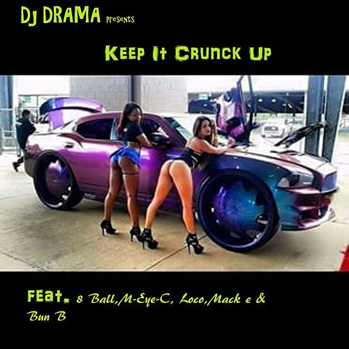 Play & Download Keep It Crunck up (feat. 8 Ball, M-Eye-C, Loco, Mack E & Bun B) by DJ Drama | Napster