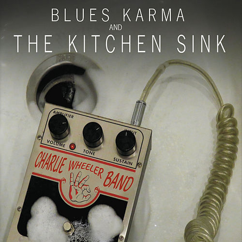 Play & Download Blues Karma and the Kitchen Sink by Charlie Wheeler | Napster