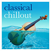 Classical Chillout - A Collection of the Best Chilled Classical Pieces (ASEA) by Various Artists