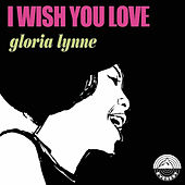 I Wish You Love by Gloria Lynne