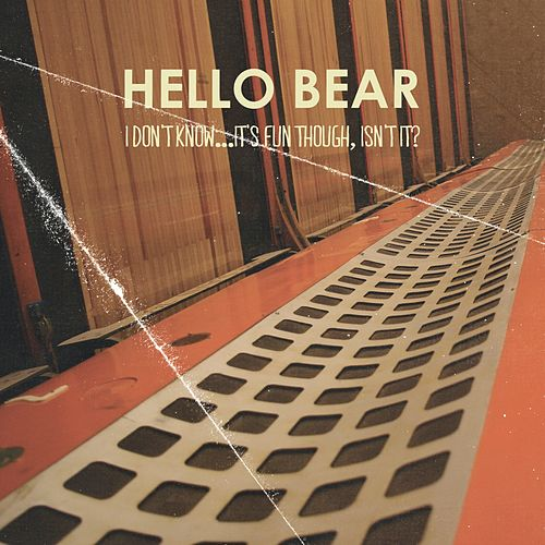 I Don't Know...It's Fun Though, Isn't It? by Hello Bear