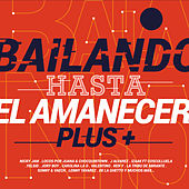 Bailando Hasta el Amanecer Plus de Various Artists