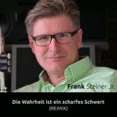 Play & Download Die Wahrheit ist ein scharfes Schwert (Remix) by Frank Steiner, Jr. | Napster