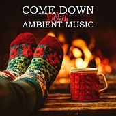 Play & Download Come Down with Ambient Music by Various Artists | Napster