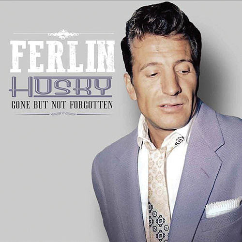 Play & Download Gone but Not Forgotten by Ferlin Husky | Napster