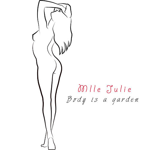 Body Is a Garden by Mlle Julie