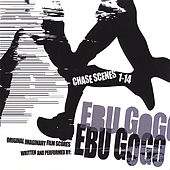 Play & Download Chase Scenes 1-14 by Ebu Gogo | Napster