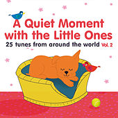 Play & Download A Quiet Moment with the Little Ones, Vol. 2 (25 Tunes from Around the World) by Various Artists | Napster