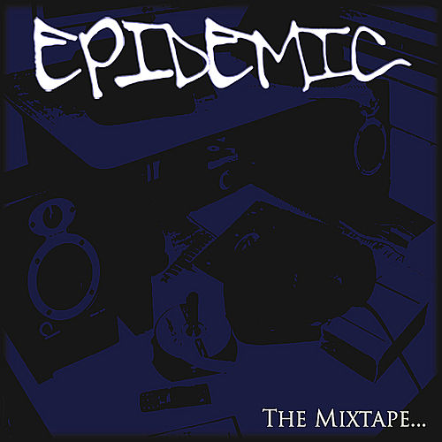 Play & Download Epidemic: the Mixtape... by Epidemic | Napster