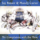 No Complaints With the View by Jay Kaiser and Mandy Carter