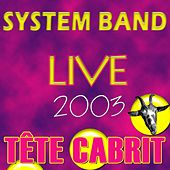 Play & Download Tête cabrit (Live 2003) by System Band | Napster