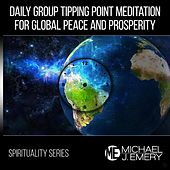 Play & Download Spirituality Series: Daily Group Tipping Point Meditation for Global Peace and Prosperity by Michael J. Emery | Napster