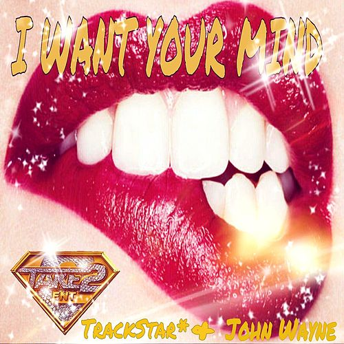 I Want Your Mind by Trackstar