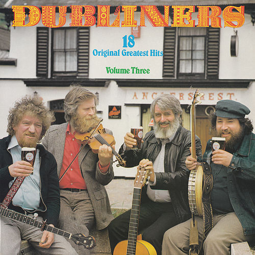 Play & Download 18 Original Greatest Hits Volume Three by Dubliners | Napster