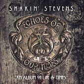 Echoes of Our Times by Shakin' Stevens