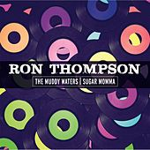 Play & Download The Muddy Waters / Sugar Momma by Ron Thompson | Napster