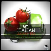 Play & Download My Italian Summer:  Pop & Easy Listening Music for Mediterranean Holidays by Various Artists | Napster