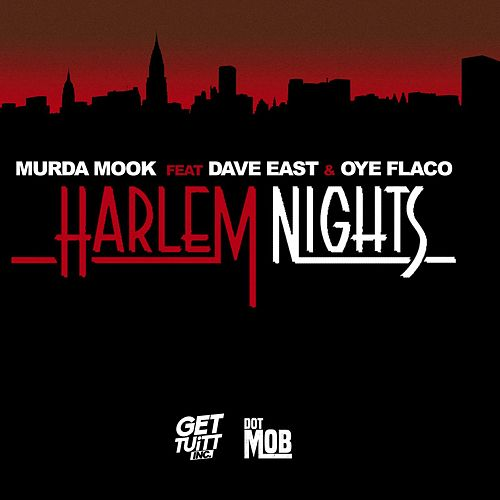 Harlem Nights (feat. Dave East & Oye Flaco) by Murda Mook