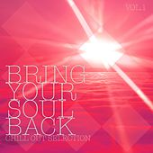 Play & Download Bring Your Soul Back, Vol. 1 - Chill Out Selection by Various Artists | Napster