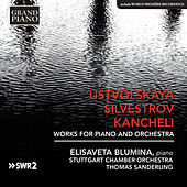 Play & Download Ustvolskaya, Silvestrov & Kancheli: Works for Piano & Orchestra by Various Artists | Napster