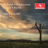 Edward Knight, Milhaud, Khachaturian, Bartók: Piano Trios by Trio Solari