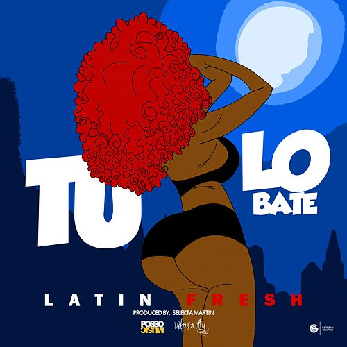 Play & Download Tu-Lo Bate by Latin Fresh | Napster