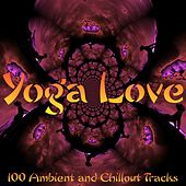 Play & Download Yoga Love: 100 Ambient and Chillout Tracks by Various Artists | Napster
