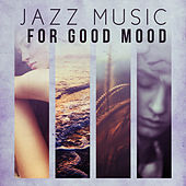 Play & Download Jazz Music for Good Mood – Vintage Jazz Music for Every Moment of Life, Instrumental Jazz by Light Jazz Academy | Napster