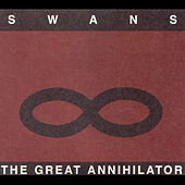 Play & Download The Great Annihilator by Swans | Napster