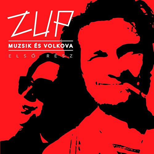 Play & Download Muzsik És Volkova, Vol. 1 by Zup | Napster