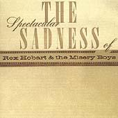 The Spectacular Sadness Of Rex Hobart & The Misery Boys by Rex Hobart & the Misery Boys