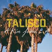 A Kiss from LA by Talisco