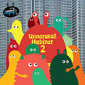 Play & Download Unnatural Habitat 2 by Various Artists | Napster