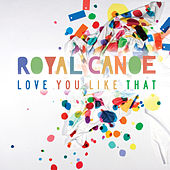 Love You Like That by Royal Canoe