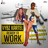 Play & Download Ready Fi Work - Single by VYBZ Kartel | Napster